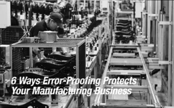 6 Ways Error-Proofing Protects Your Manufacturing Business