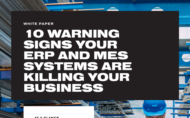 10 Warning Signs Your ERP and MES Systems are Killing Your Business