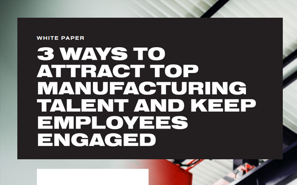 3 Ways to Attract Top Manufacturing Talent and Keep Employees Engaged White Paper