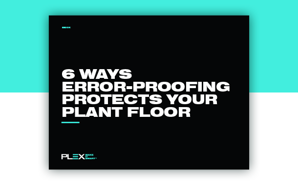 6 Ways Error-Proofing Protects Your Plant Floor