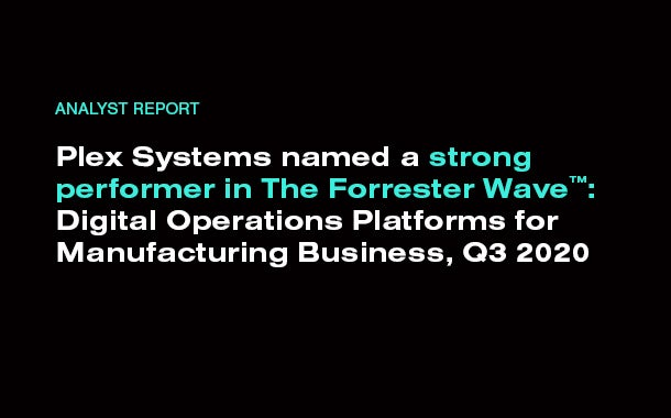 Plex Systems Named A Strong Performer In The Forrester Wave™: Digital Operations Platforms For Manufacturing Businesses, Q3 2020